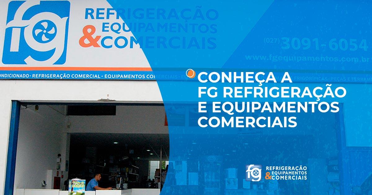 Conheça a FG Refrigeração e Equipamentos Comerciais