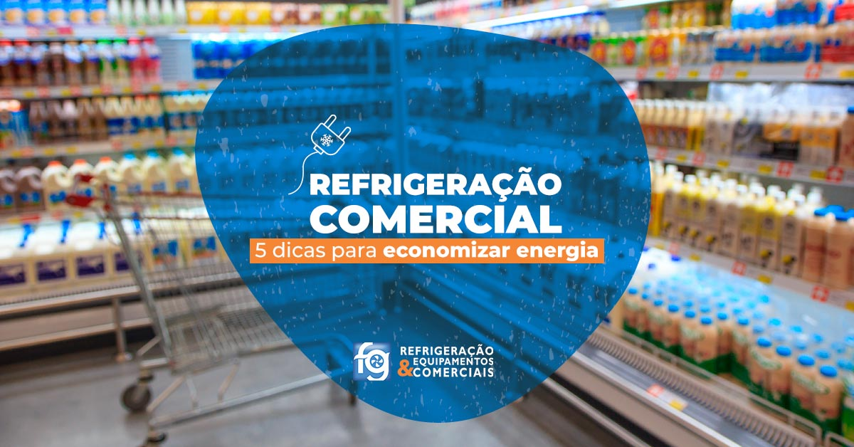 Confira 5 dicas para economizar energia na refrigeração comercial e como escolher equipamentos econômicos